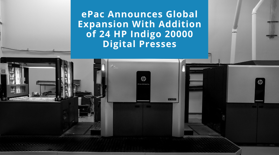 ePac Announces Global Expansion with Addition of 24 HP Indigo 20000 Digital Presses